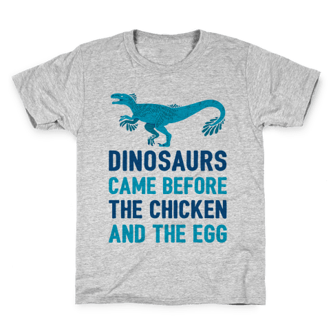 Dinosaurs Came Before The Chicken And The Egg Kids T-Shirt