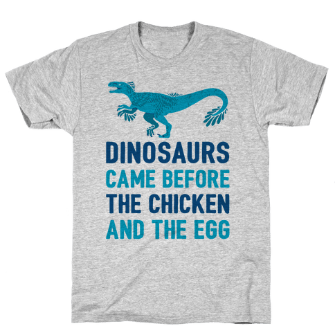 Dinosaurs Came Before The Chicken And The Egg Mens T-Shirt