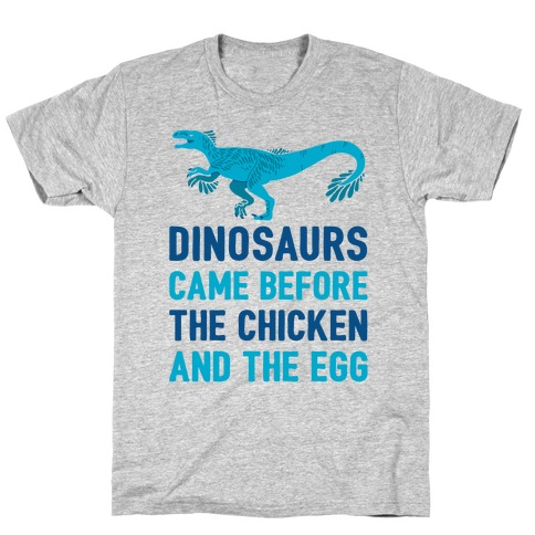 Dinosaurs Came Before The Chicken And The Egg T-Shirt