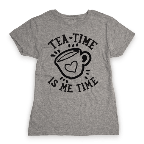 Tea Time Is Me Time Womens T-Shirt