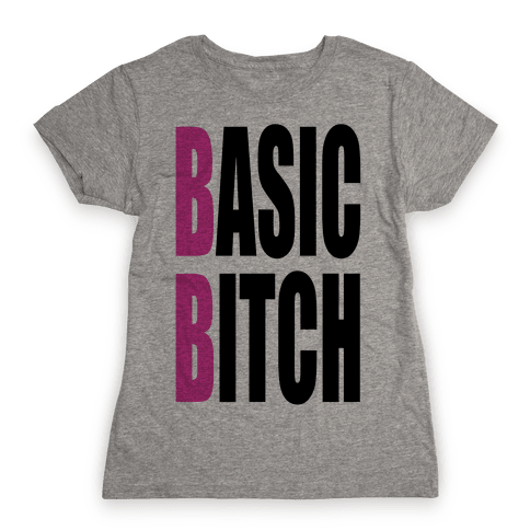 Basic Bitch Womens T-Shirt
