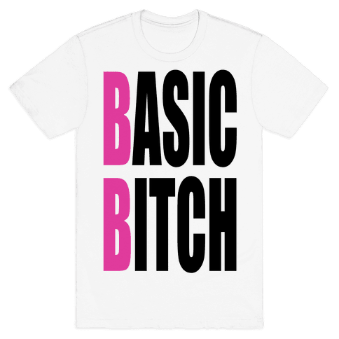 Basic Bitch Mens T-Shirt