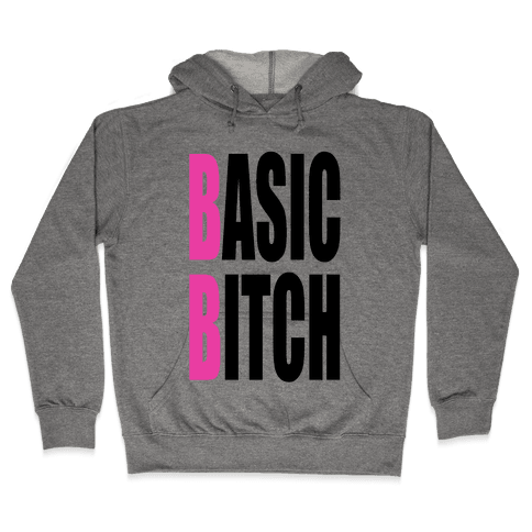 Basic Bitch Hooded Sweatshirt