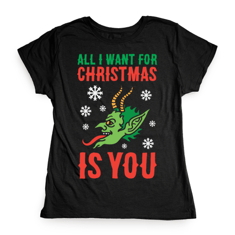 All I Want For Christmas Is You Krampus Womens T-Shirt