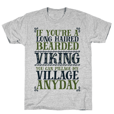You Can Pillage My Village Any Day Mens T-Shirt