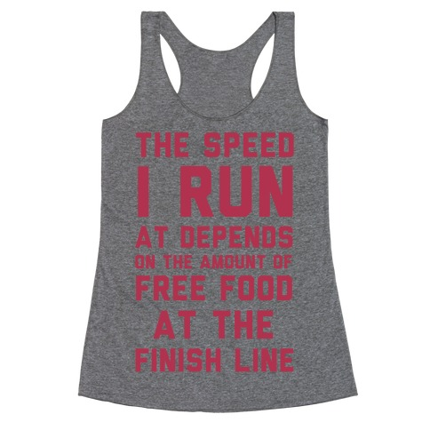 The Speed I Run At Depends On The Amount Of Free Food At The Finish Line Racerback Tank Top