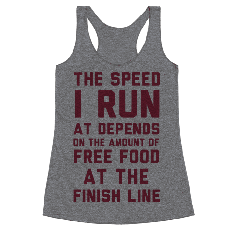 The Speed I Run At Depends On The Amount Of Free Food At The Finish Line