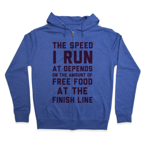 The Speed I Run At Depends On The Amount Of Free Food At The Finish Line Zip Hoodie