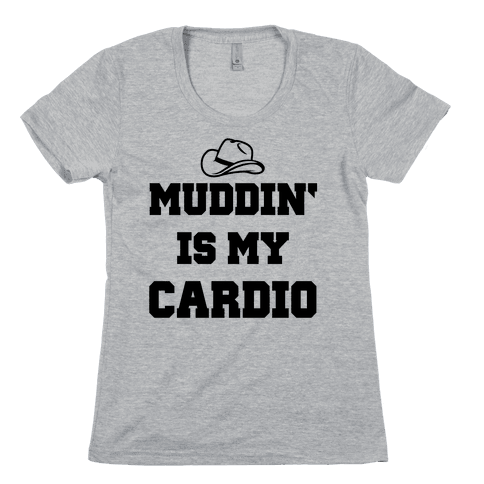 Muddin' Is My Cardio Womens T-Shirt