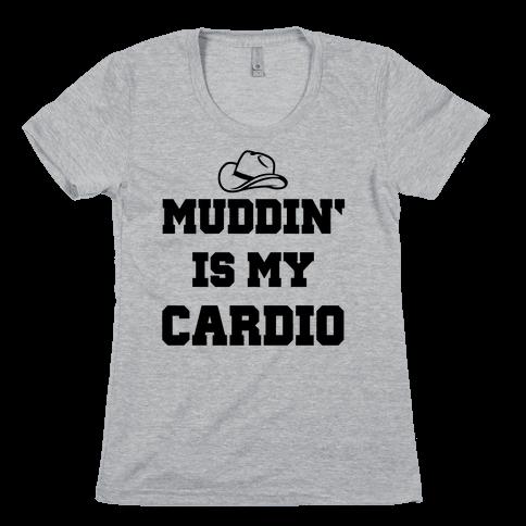 Muddin' Is My Cardio Womens T-Shirt