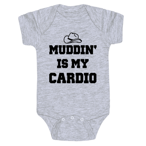 Muddin' Is My Cardio Baby Onesy