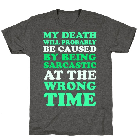 Sarcastic At The Wrong Time Mens/Unisex T-Shirt