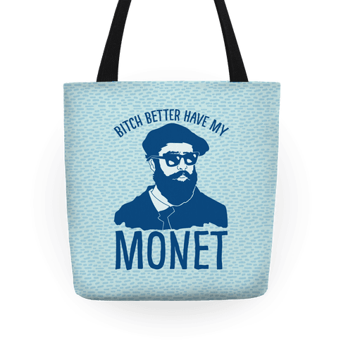 Bitch Better Have My Monet Tote