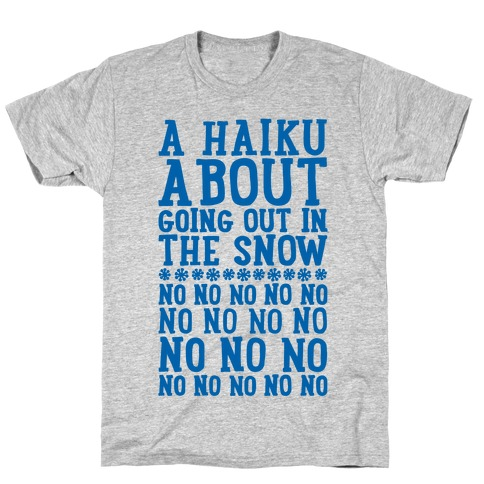 A Haiku About Going Out In The Snow T-Shirt