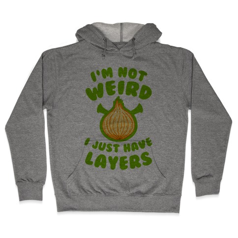 I'm Not Weird. I Just Have Layers. Hooded Sweatshirt