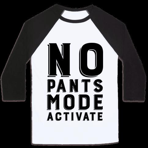 No Pants Mode Activate Baseball Tee