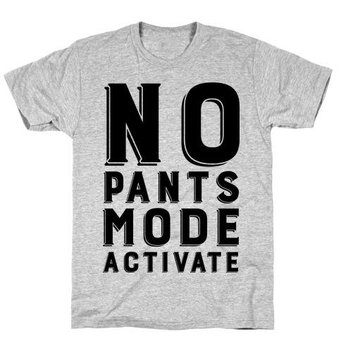 No Pants Mode Activate Mens/Unisex T-Shirt