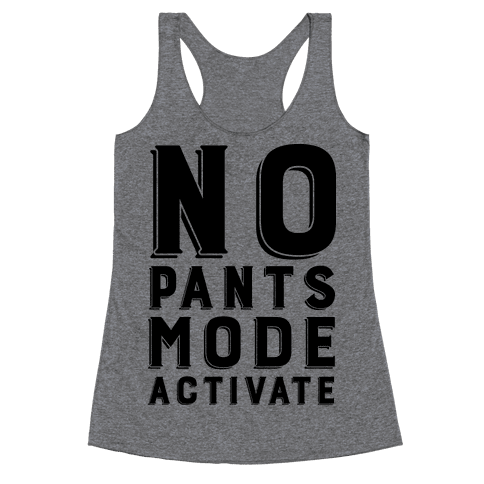No Pants Mode Activate Racerback Tank Top
