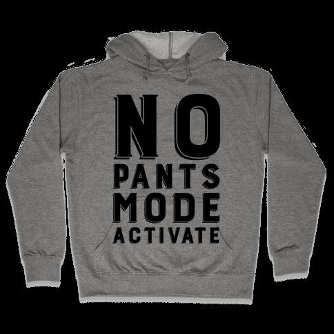 No Pants Mode Activate Hooded Sweatshirt