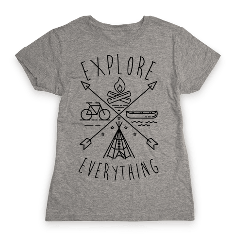 Explore Everything Womens T-Shirt