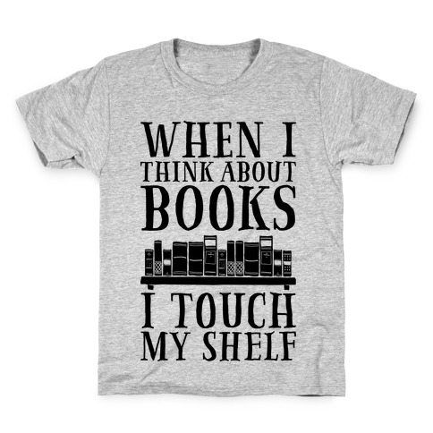 When I Think About Books I Touch My Shelf Kids T-Shirt