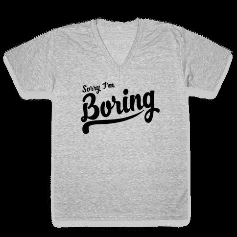 Sorry I'm Boring V-Neck Tee Shirt