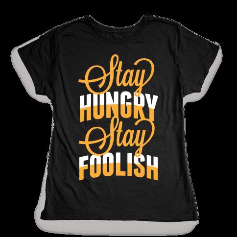 Stay Hungry, Stay Foolish Womens T-Shirt