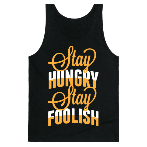 Stay Hungry, Stay Foolish Tank Top