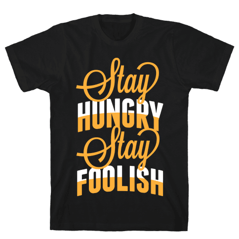 Stay Hungry, Stay Foolish Mens T-Shirt
