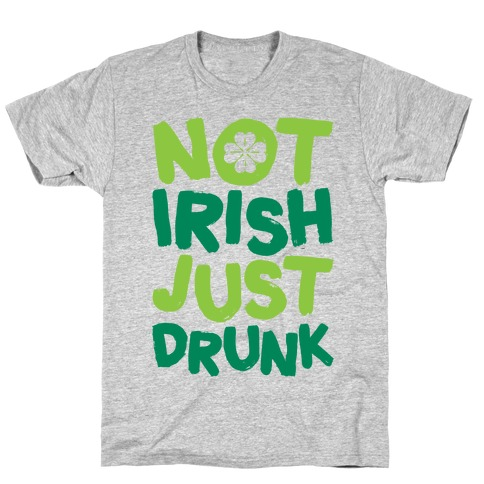 Not Irish Just Drunk Mens T-Shirt