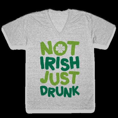 Not Irish Just Drunk V-Neck Tee Shirt
