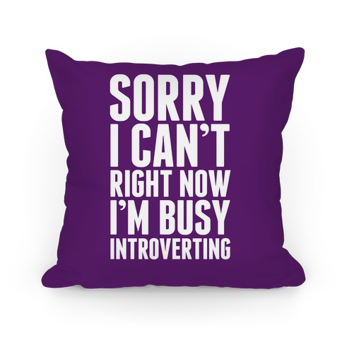 Sorry I Can't Right Now I'm Busy Introverting Pillow