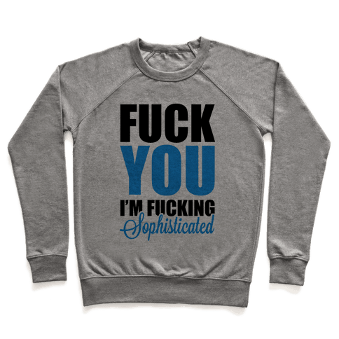 F*** You! I am Sophisticated! Pullover