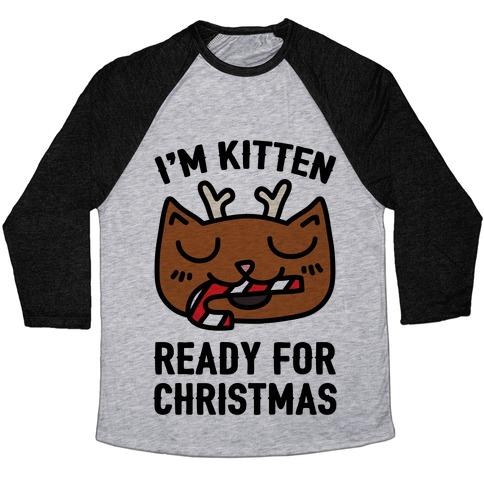 I'm Kitten Ready For Christmas Baseball Tee