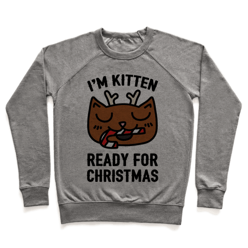 I'm Kitten Ready For Christmas Pullover