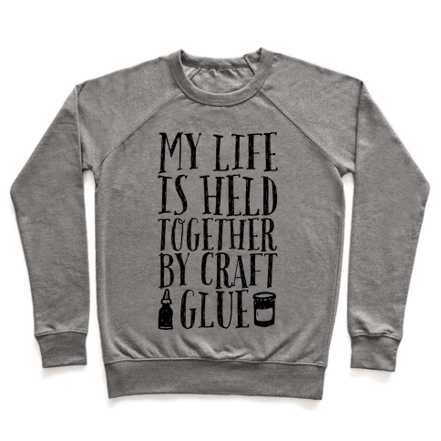 My Life is Held Together By Craft Glue Pullover