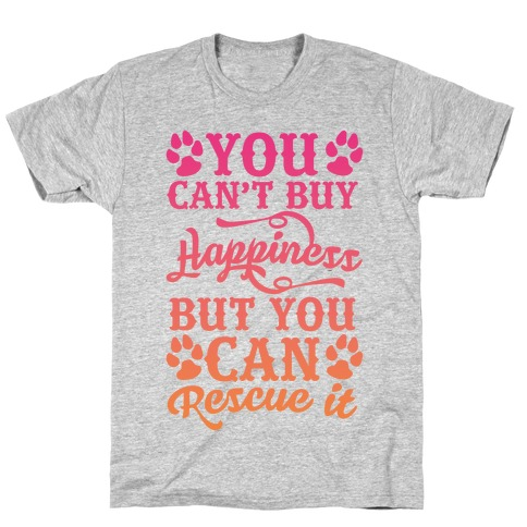 You Can't Buy Happiness But You Can Rescue It T-Shirt