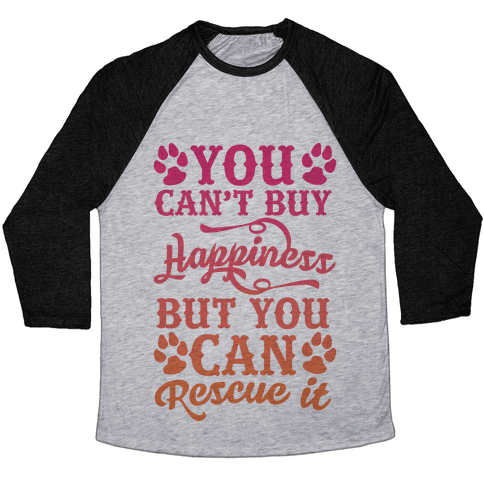 You Can't Buy Happiness But You Can Rescue It Baseball Tee