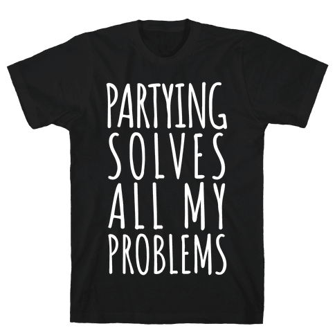 Partying Solves All My Problems Mens T-Shirt