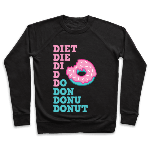 Diet, Die, Di, D, Do, Don, Donu, Donut Pullover