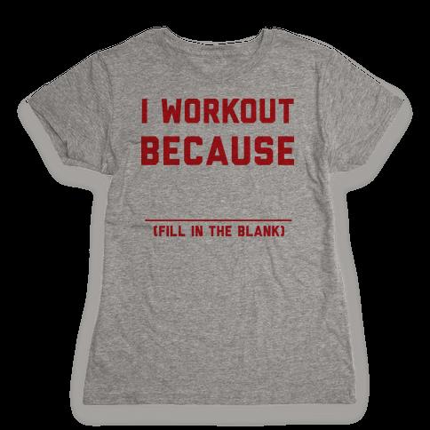 I Workout Because Womens T-Shirt