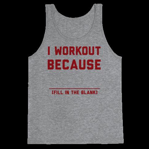I Workout Because Tank Top