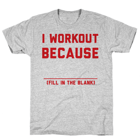 I Workout Because Mens T-Shirt