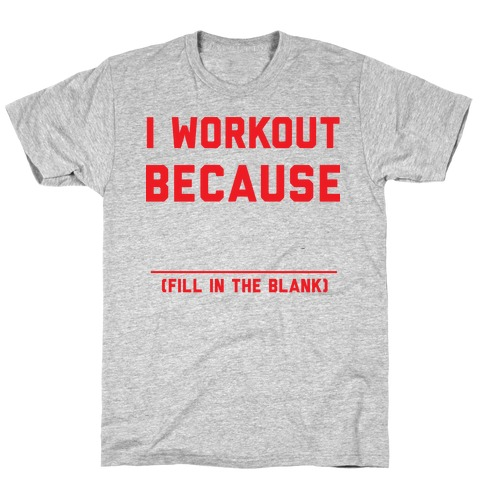 I Workout Because Mens T-Shirt