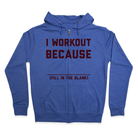 I Workout Because Zip Hoodie