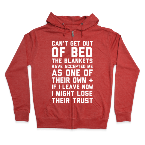 Can't Get Out Of Bed Zip Hoodie