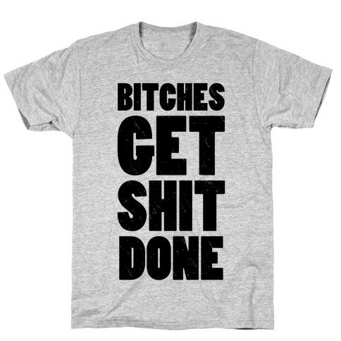 Bitches Get Shit Done (Tank) T-Shirt