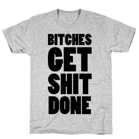 Bitches Get Shit Done (Tank) Mens T-Shirt
