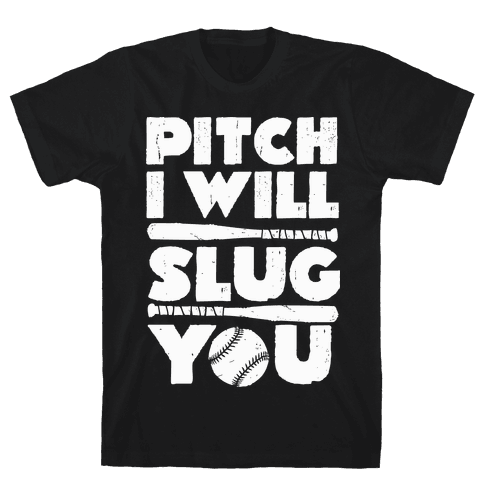 Pitch I Will Slug You Mens T-Shirt