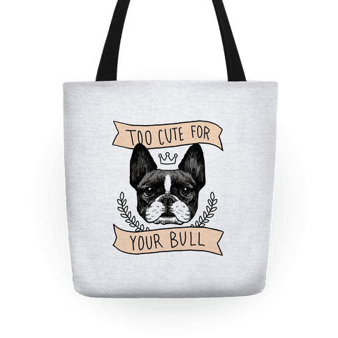 Too cute for your Bull (French Bulldog) Tote